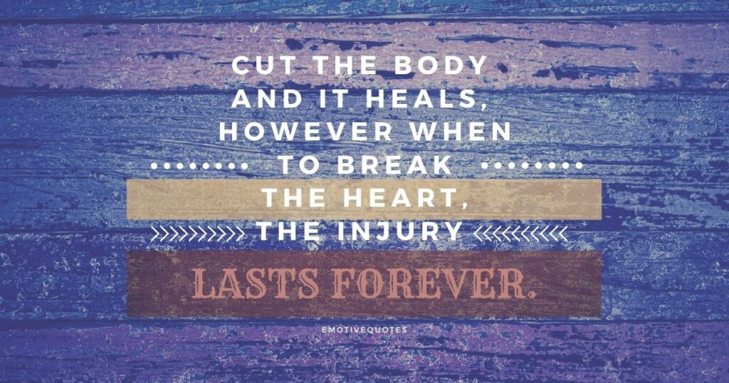 Best-broken-heart-quotes-cut-the-body-and-it-heals-however-when-to-break-the-heart-the-injury-lasts-forever.