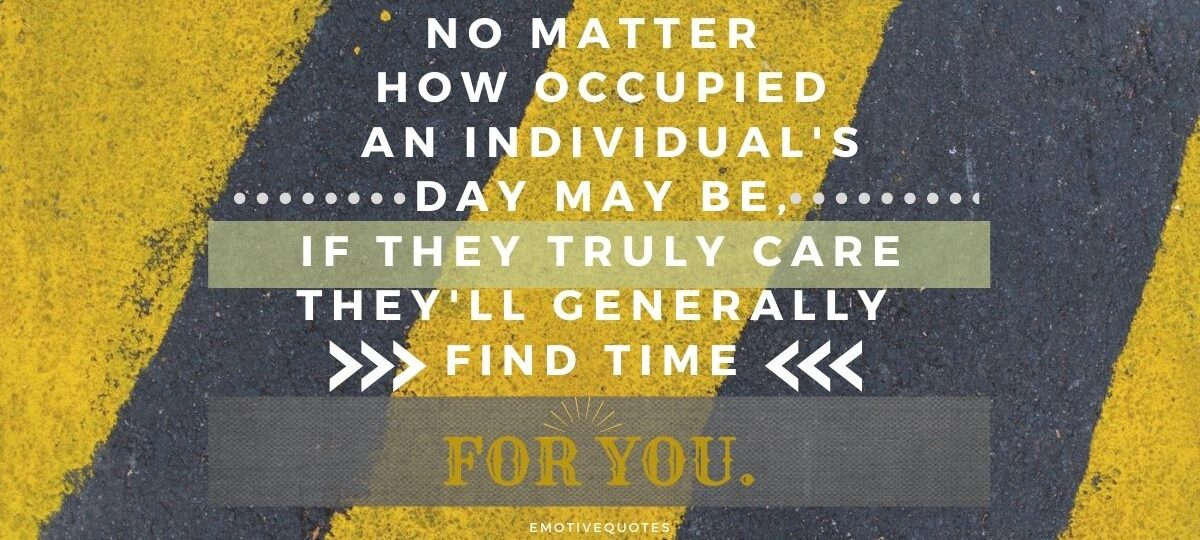 Best-broken-heart-quotes-no-matter-how-occupied-an-individual's-day-may-be-if-they-truly-care-they'll-generally-find-time-for-you.