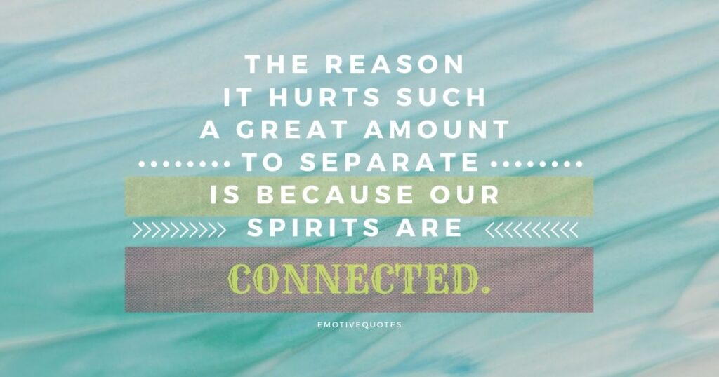 Best-broken-heart-quotes-the-reason-it-hurts-such-a-great-amount-to-separate-is-because-our-spirits-are-connected.
