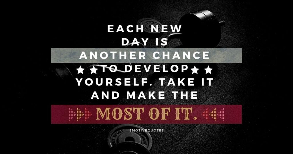 Best-fitness-quotes-each-new-day-is-another-chance-to-develop-yourself-take-it-and-make-the-most-of-it.