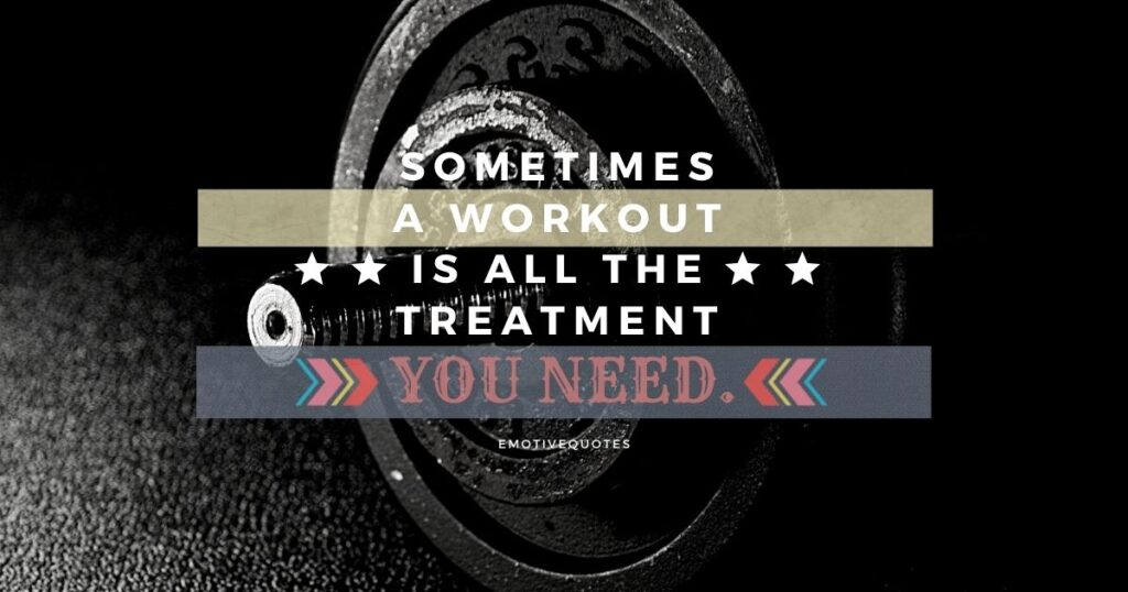 Best-fitness-quotes-sometimes-a-workout-is-all-the-treatment-you-need.