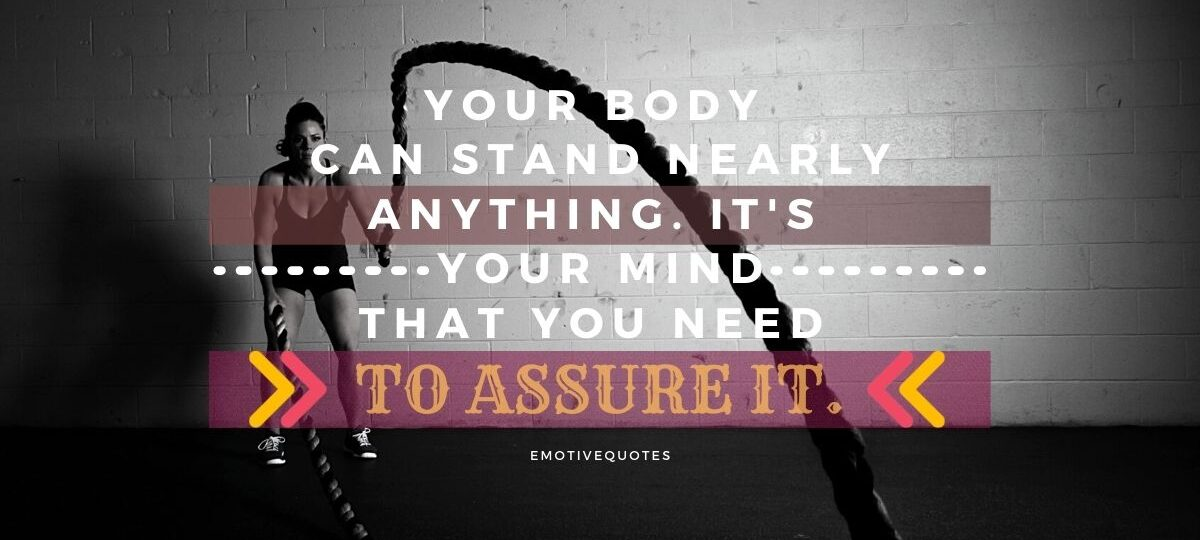 Best-fitness-quotes-your-body-can-stand-nearly-anything-it's-your-mind-that-you-need-to-assure-it.
