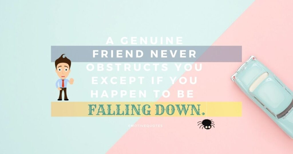Best-friendship-quotes-a-genuine-friend-never-obstructs-you-except-if-you-happen-to-be-falling-down.