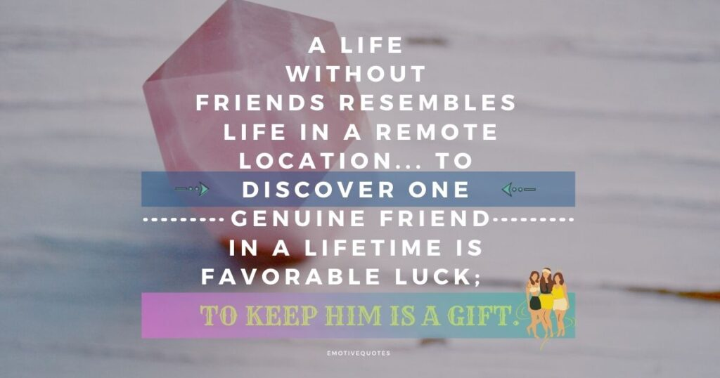 Best-friendship-quotes-a-life-without-friends-resembles-life-in-a-remote-location-to-discover-one-genuine-friend-in-a-lifetime-is-favorable-luck-to-keep-him-is-a-gift.