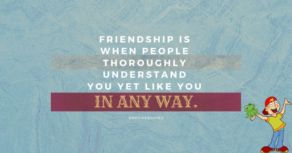 Best-friendship-quotes-friendship-is-when-people-thoroughly-understand-you-yet-like-you-in-anyway.