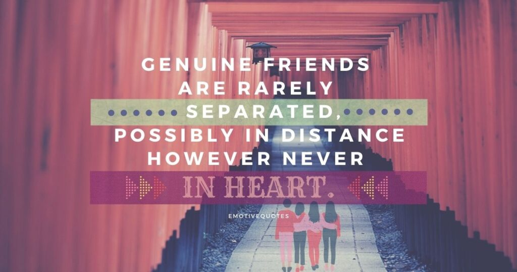 Best-friendship-quotes-genuine-friends-are-rarely-separated-possibly-in-distance-however-never-in-heart.