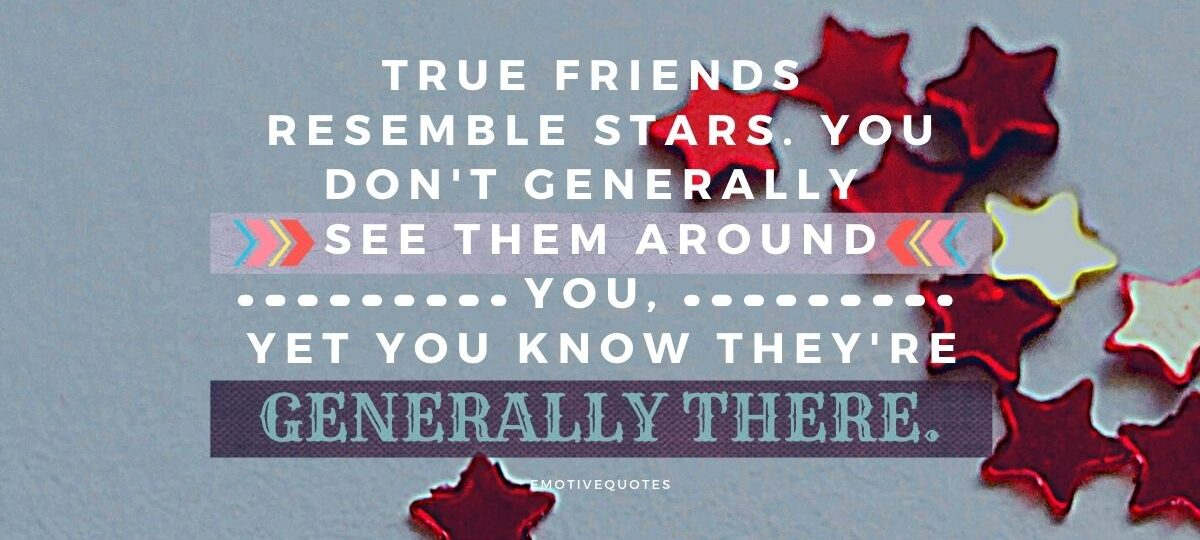 Best-friendship-quotes-true-friends-resemble-stars-you-don't-generally-see-them-around-you-yet-you-know-they're-generally-there.