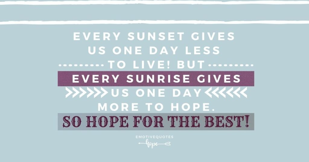 Best-good-morning-quotes-every-sunset-gives-us-one-day-less-to-live-but-every-sunrise-gives-us-one-day-more-to-hope-so-hope-for-the-best.