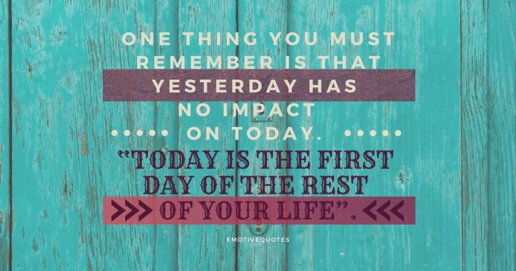 Best-good-morning-quotes-one-thing-you-must-remember-is-that-yesterday-has-no-impact-on-today-today-is-the-first-day-of-the-rest-of-your-life.