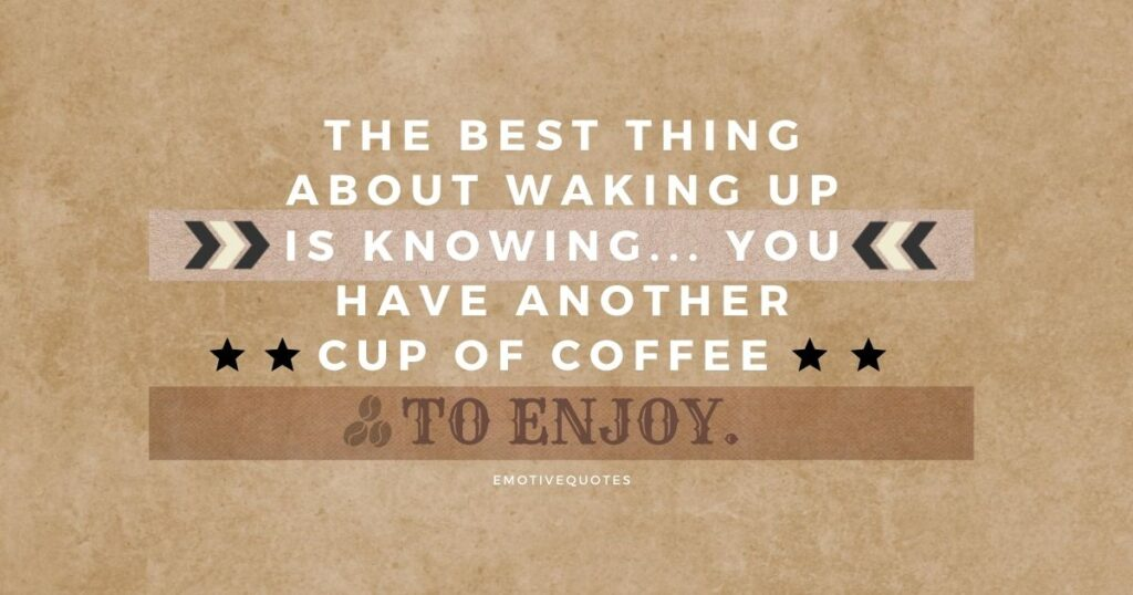 Best-good-morning-quotes-the-best-thing-about-waking-up-is-knowing-you-have-another-cup-of-coffee-to-enjoy.