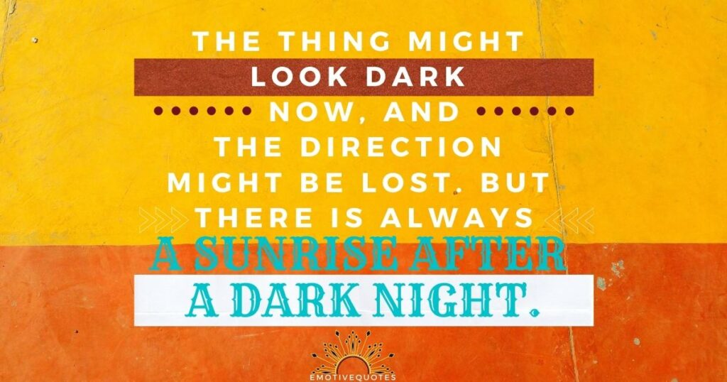 Best-good-morning-quotes-the-thing-might-look-dark-now-and-the-direction-might-be-lost-but-there-is-always-a-sunrise-after-a-dark-night.