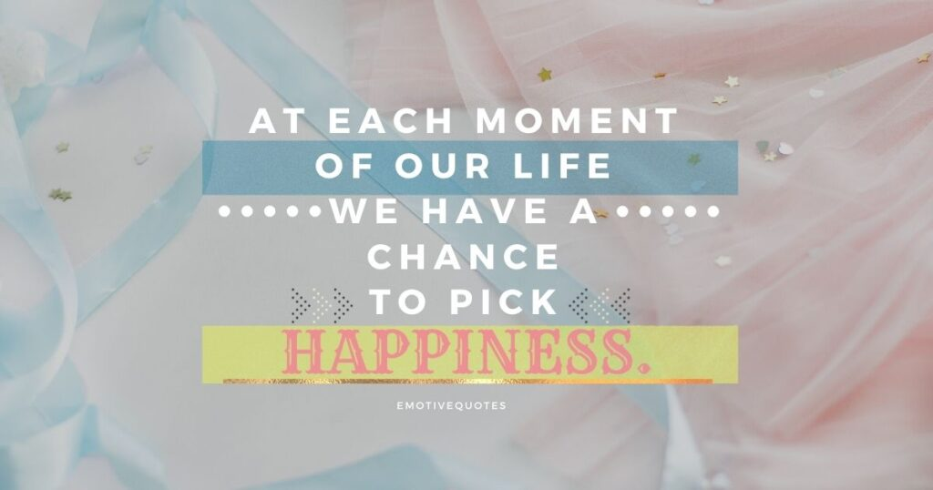 Best-happy-quotes-at-each-moment-of-our-life-we-have-a-chance-to-pick-happiness.
