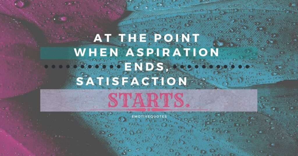 Best-happy-quotes-at-the-point-when-aspiration-ends-satisfaction-starts.