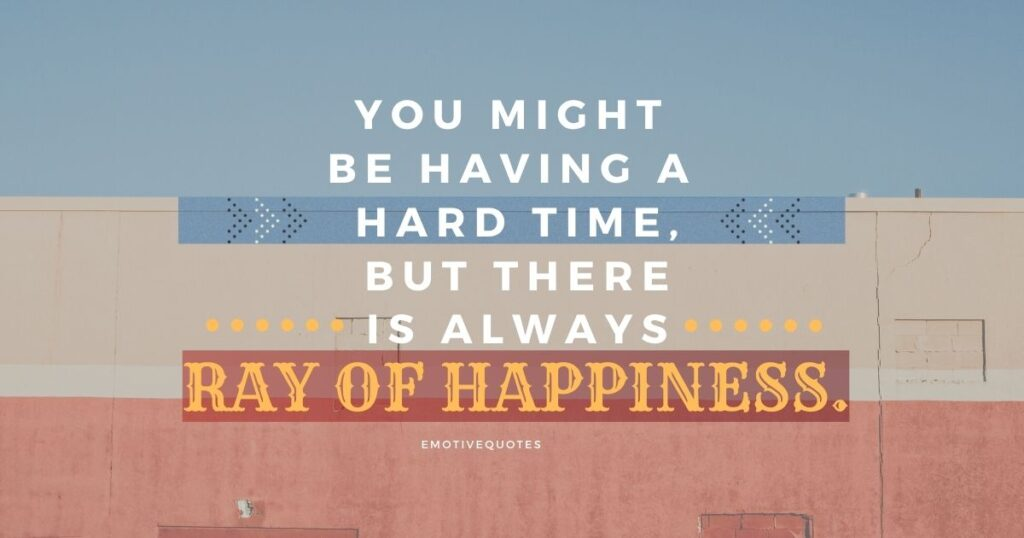Best-happy-quotes-you-might-be-having-a-hard-time-but-there-is-always-a-ray-of-happiness.