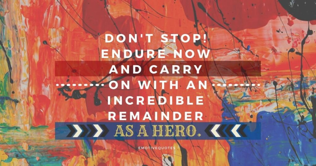 Best-inspirational-quotes-don't-stop-endure-now-and-carry-on-with-an-incredible-remainder-as-a-hero.