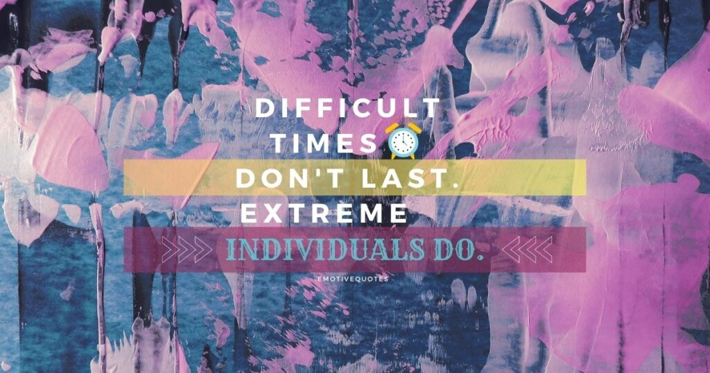 Best-inspirational-quotes-difficult-times-don't-last-extreme-individuals-do.