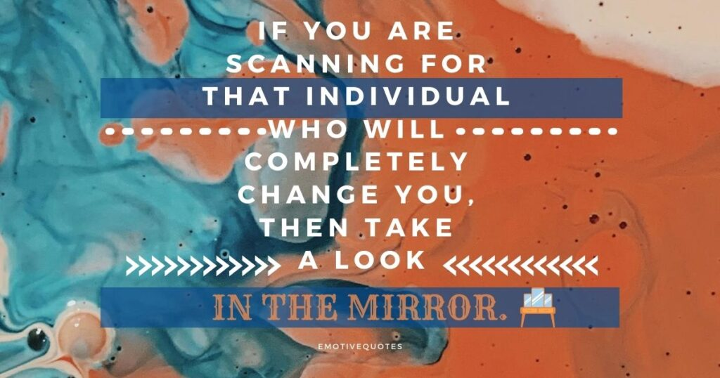 Best-inspirational-quotes-if-you-are-scanning-for-that-individual-who-will-completely-change-you-take-a-look-in-the-Mirror.
