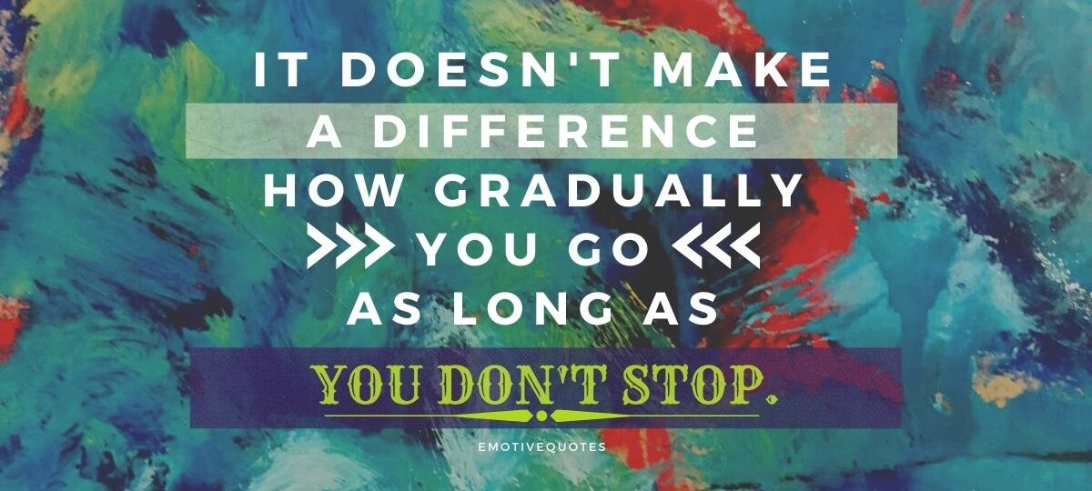 Best-inspirational-quotes-it-doesn't-make-a-difference-how-gradually-you-go-as-long-as-you-don't-stop.