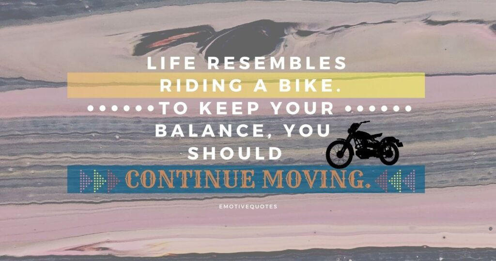 life-resembles-riding-a-bike-to-keep-your-balance-you-should-continue-moving.