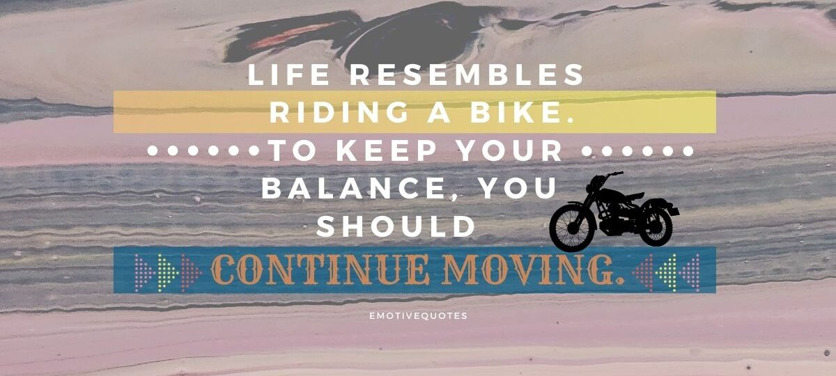 Best-inspirational-quotes-life-resembles-riding-a-bike-to-keep-your-balance-you-should-continue-moving.
