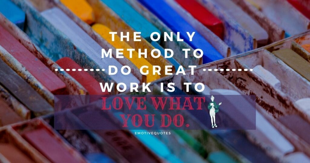 Best-inspirational-quotes-the-only-method-to-do-great-work-is-to-love-what-you-do.