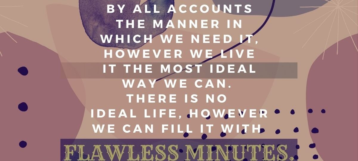Best-life-quotes-Life-never-is-by-all-accounts-the-manner-in-which-we-need-it-however-we-live-it-the-most-ideal-way-we-can-there-is-no-ideal-life-however-we-can-fill-it-with-flawless-minutes