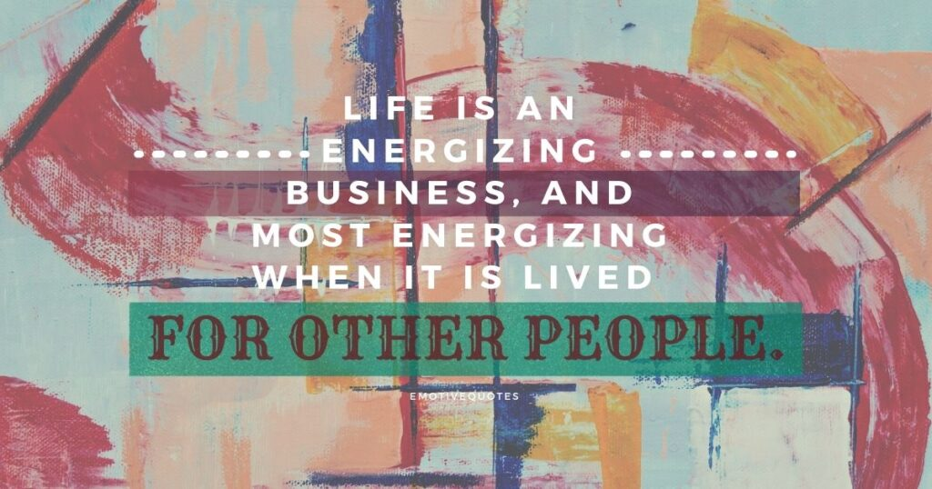 Best-life-quotes-life-is-an-energizing-business-and-most-energizing-when-it-is-lived-for-other-people.