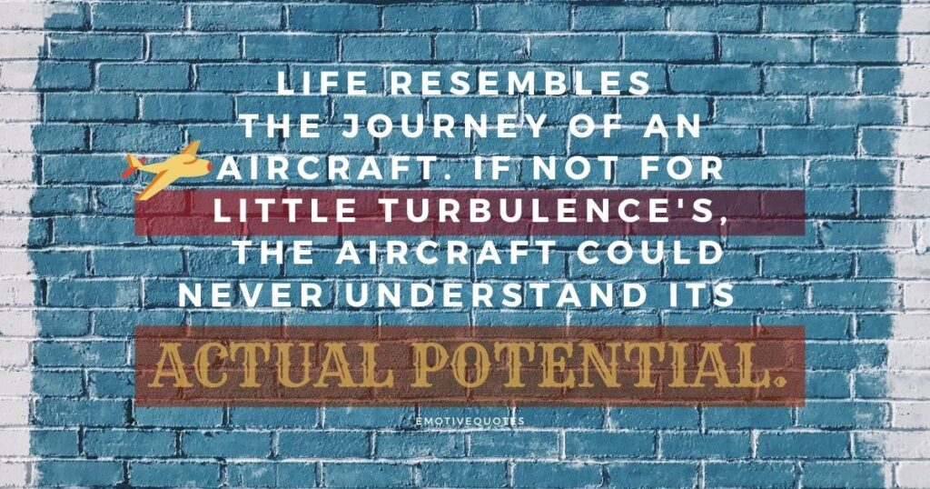 Best-life-quotes-life-resembles-the-journey-of-an-aircraft-if-not-for-little-turbulence's-the-aircraft-could-never-understand-its-actual-potential