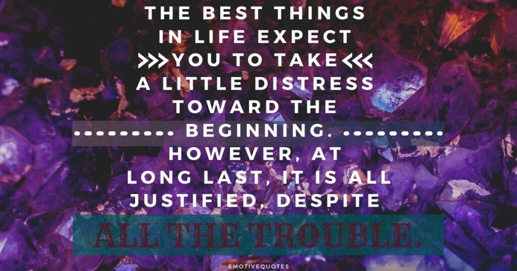 Best-life-quotes-the-best-things-in-life-expect-you-to-take-a-little-distress-toward-the-beginning-however-at-long-last-it-is-all-justified-despite-all-the-trouble
