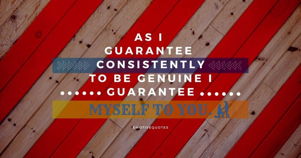 Best-love-quotes-as-I-guarantee-consistently-to-be-genuine-I-guarantee-myself-to-you.