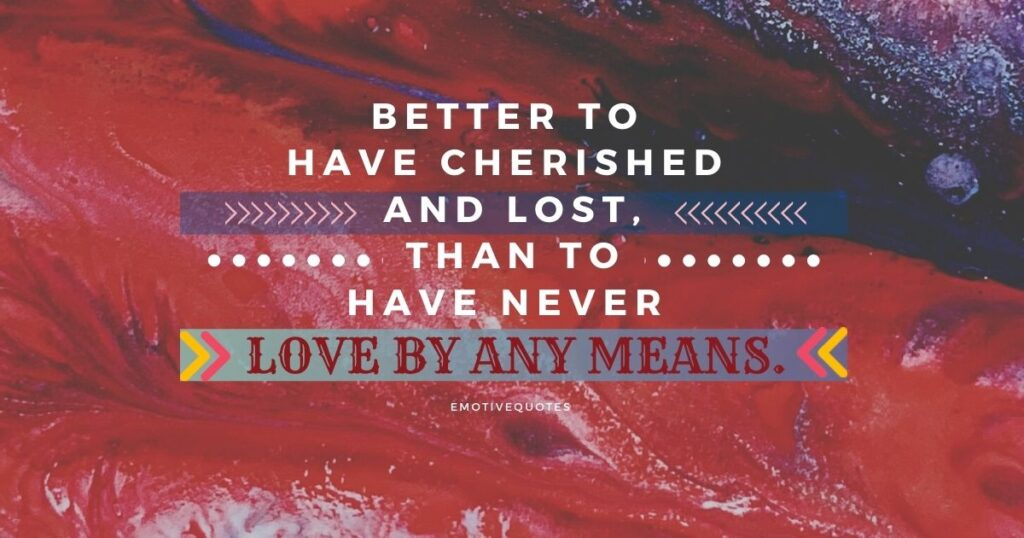 Best-love-quotes-better-to-have-cherished-and-lost-than-to-have-never-love-by-any-means.