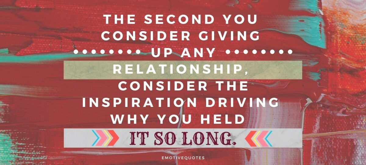 Best-love-quotes-the-second-you-consider-giving-up-any-relationship-consider-the-inspiration-driving-why-you-held-it-so-long.