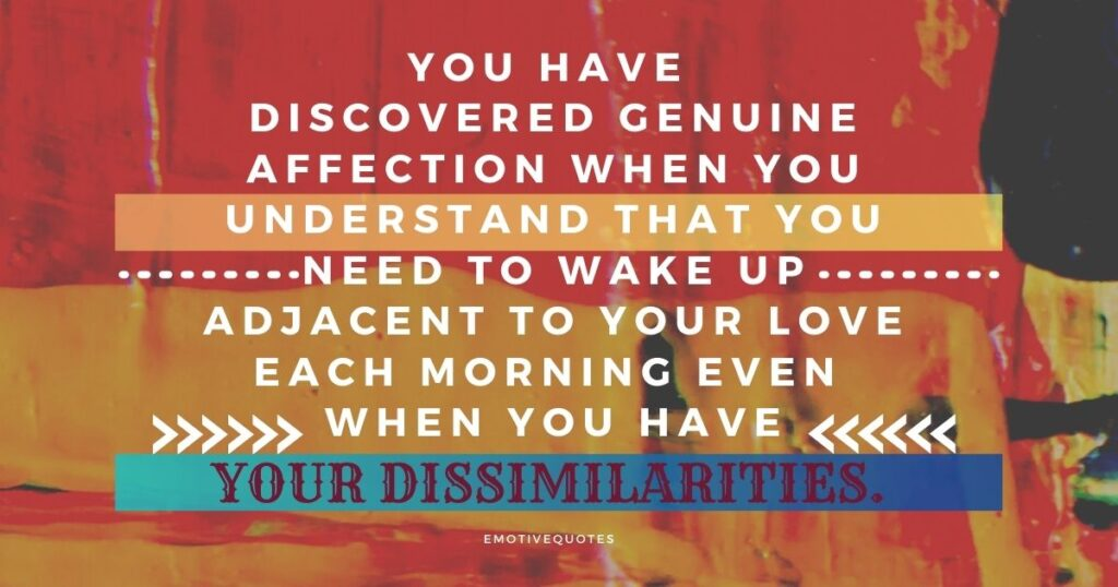 Best-love-quotes-you-have-discovered-genuine-affection-when-you-understand-that-you-need-to-wake-up-adjacent-to-your-love-each-morning-even-when-you-have-your-dissimilarities.