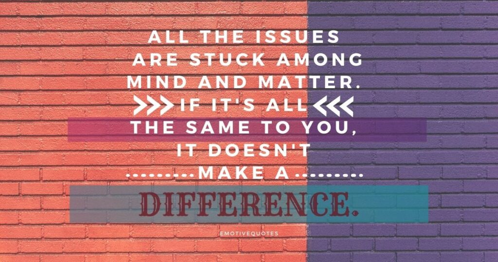 Best-motivational-quotes-All-the-issues-are-stuck-among-mind-and-matter-If-it's-all-the-same-to-you,-it-doesn't-make-a-difference