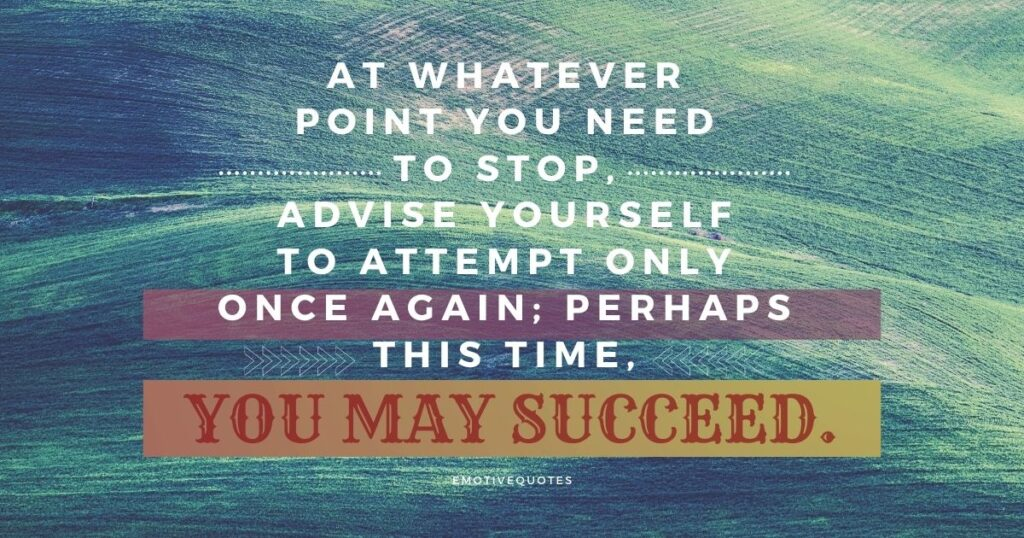 Best-motivational-quotes-at-whatever-point-you-need-to-stop-advise-yourself-to-attempt-only-once-again-perhaps-this-time-you-may-succeed.
