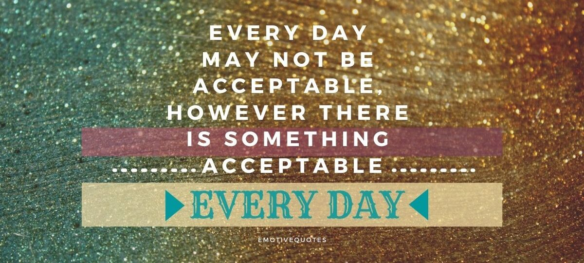 Best-motivational-quotes-every-day-may-not-be-acceptable-however-there-is-something-acceptable-every-day