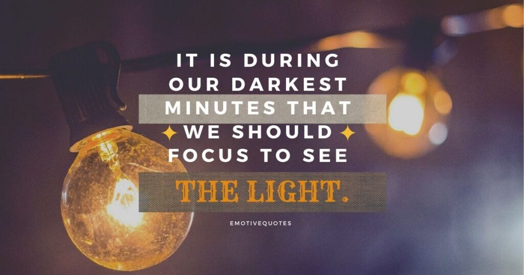 Best-motivational-quotes-it-is-during-our-darkest-minutes-that-we-should-focus-to-see-the-light