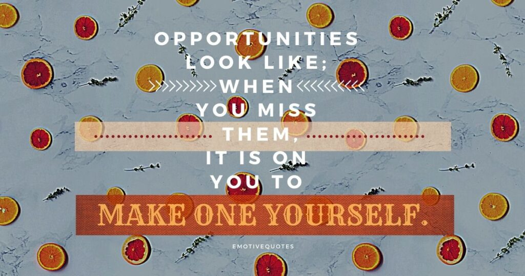 Best-motivational-quotes-opportunities-look-like-when-you-miss-them-it-is-on-you-to-make-one-yourself