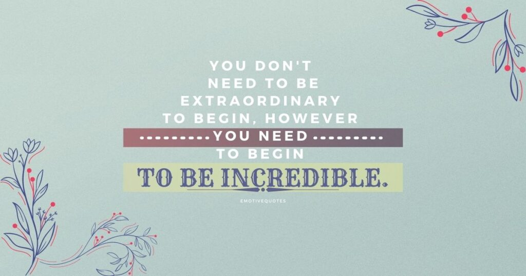 Best-motivational-quotes-you-don't-need-to-be-extraordinary-to-begin-however-you-need-to-begin-to-be-incredible