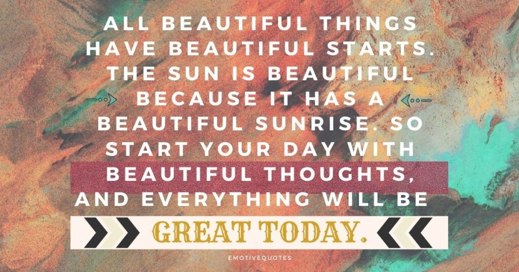 all-beautiful-things-have-beautiful-starts-the-sun-is-beautiful-because-it-has-a-beautiful-sunrise-so-start-your-day-with-beautiful-thoughts-and-everything-will-be-great-today.