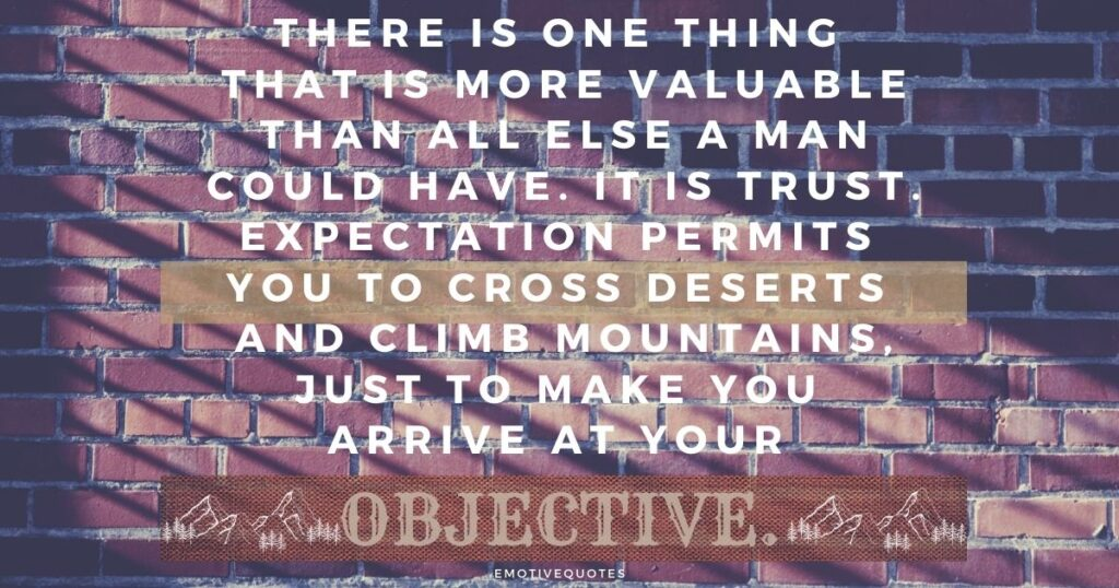 Best-motivational-quotes-there-is-one-thing-that-is-more-valuable-than-all-else-a-man-could-have-It-is-trust-expectation-permits-you-to-cross-deserts-and-climb-mountains-just-to-make-you-arrive-at-your-objective