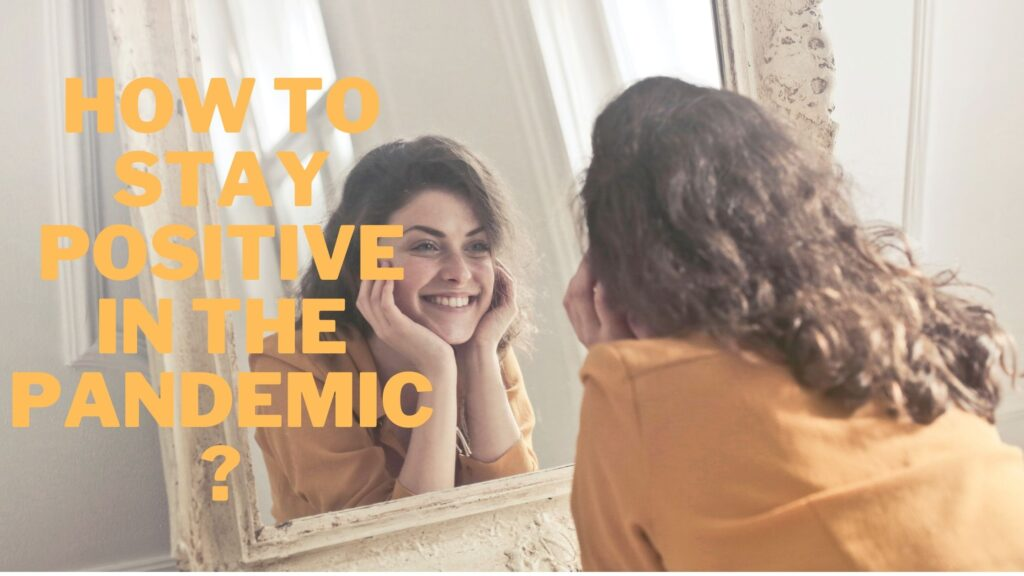 How to Stay Positive in the Pandemic