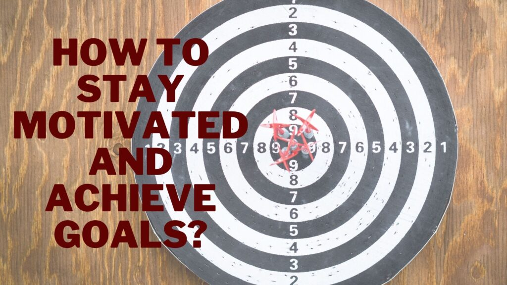 How to stay motivated and achieve goals