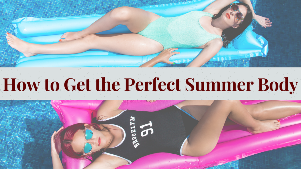 How to Get the Perfect Summer Body