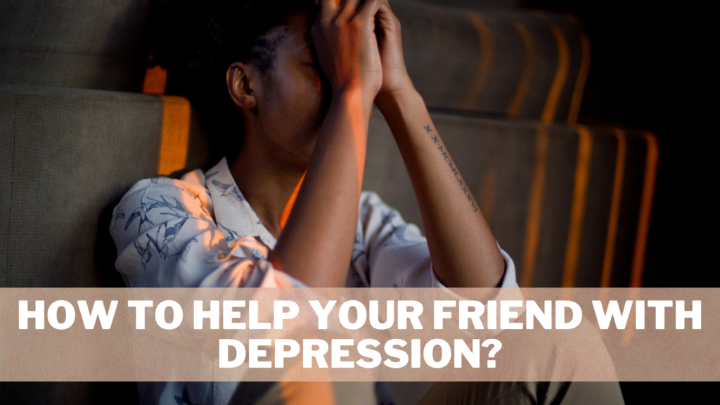 How to Help your Friend with Depression
