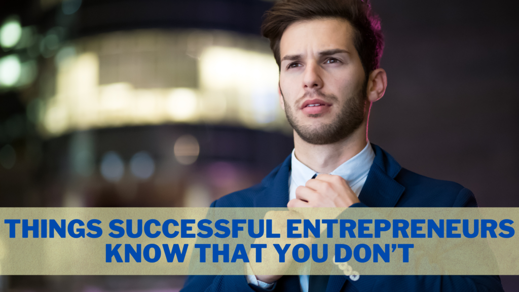 Things Successful Entrepreneurs Know That You Don't