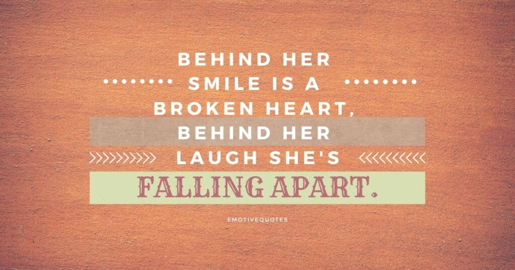 Behind her smile is a broken heart, behind her laugh she's falling apart.