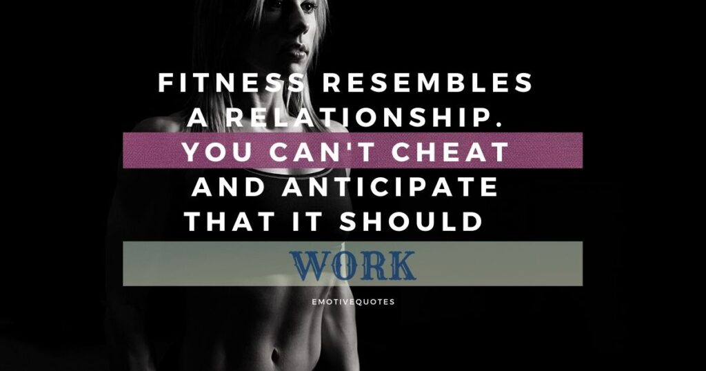 Fitness resembles a relationship. You can't cheat and anticipate that it should work