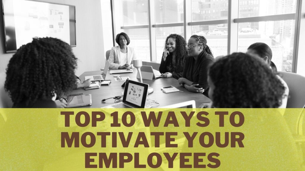 Top 10 ways to motivate your employees