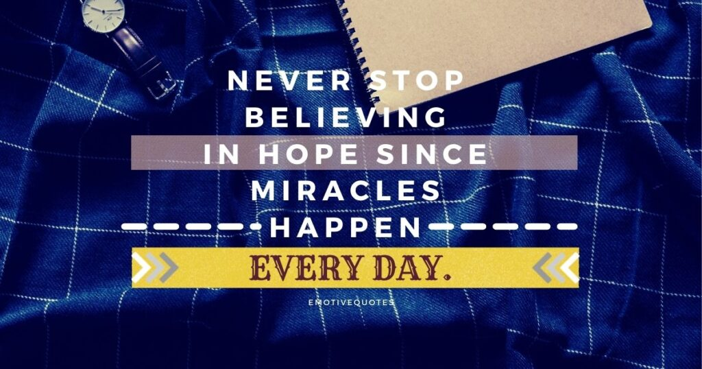 Never stop believing in hope since miracles happen every day.